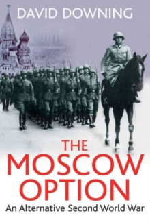 The Moscow Option : An Alternative Second World War, Paperback / softback Book