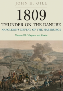 Thunder on the Danube : Napoleon's Defeat of the Habsburgs, Vol. III: Wagram and Znaim Volume III, Paperback Book