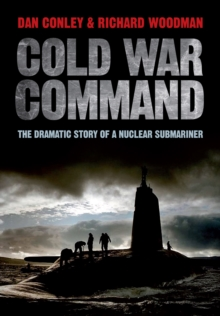 Cold War Command : The Dramatic Story of a Nuclear Submariner, Hardback Book
