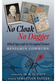 No Cloak, No Dagger : Allied Spycraft in Occupied France, Paperback Book