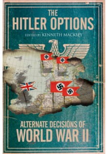 The Hitler Options : Alternate Decisions of World War II, Paperback / softback Book