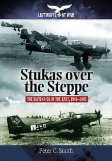 Stukas Over the Steppe : The Blitzkrieg in the East, 1941-1945, Paperback Book