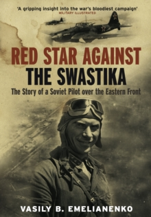 Red Star Against the Swastika : The Story of a Soviet Pilot Over the Eastern Front, Paperback Book