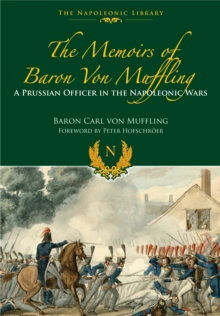 Memoirs of Baron von Muffling : A Prussian Officer in the Napoleonic Wars, Hardback Book