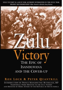 Zulu Victory : The Epic of Isandlwana and the Cover-Up, Paperback / softback Book