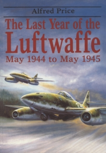The Last Year of the Luftwaffe : May 1944 to May 1945, Paperback Book