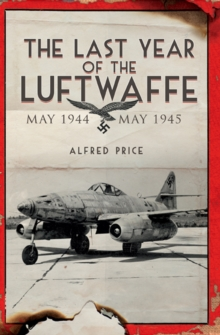 The Last Year of the Luftwaffe : May 1944 to May 1945, EPUB eBook