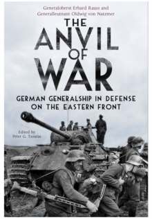 The Anvil of War : German Generalship in Defence on the Eastern Front, Paperback Book