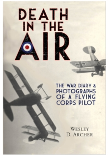 Death in the Air : The War Diary and Photographs of a Flying Corps Pilot, Paperback Book