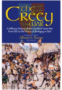 The Crecy War : A Military History of the Hundred Years War from 1337 to the Peace of Bretigny in 1360, Paperback Book