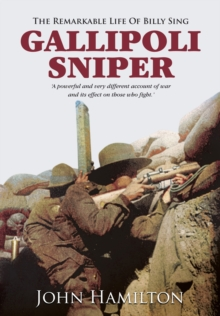Gallipoli Sniper : The Remarkable Life of Billy Sing, Hardback Book