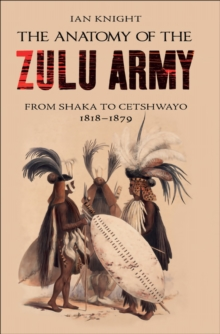 The Anatomy of the Zulu Army : From Shaka to Cetshwayo 1818-1879, PDF eBook
