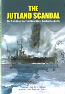 The Jutland Scandal : The Truth About the First World War's Greatest Sea Battle, Hardback Book