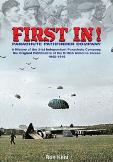 First in the Airborne Pathfinders : A History of the 21st Independent Parachute Company, 1942-1946, Hardback Book