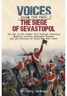 The Siege of Sevastopol 1854 - 1855 : The War in the Crimea - Told Through Newspaper Reports, Official Documents and the Accounts of Those Who Were There, Hardback Book