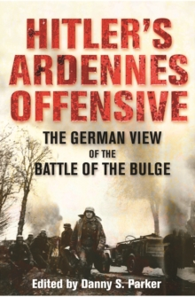 Hitler's Ardennes Offensive : The German View of the Battle of the Bulge, Paperback Book