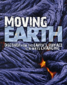 Moving Earth : Explore and Understand How Our Earth Works, Paperback Book