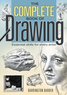 The Complete Book of Drawing : Essential Skills for Every Artist, Paperback / softback Book