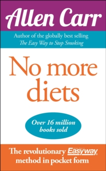 No More Diets : The revolutionary Allen Carr's Easyway method in pocket form, Paperback / softback Book