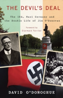The Devil's Deal : The IRA, Nazi Germany and the Double Life of Jim O Donovan, Paperback Book