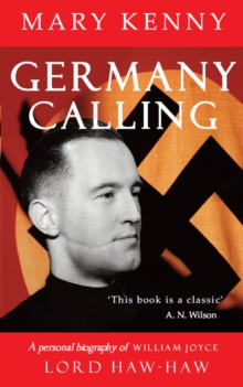 Germany Calling : A Personal Biography of William Joyce, Lord Haw-Haw, EPUB eBook