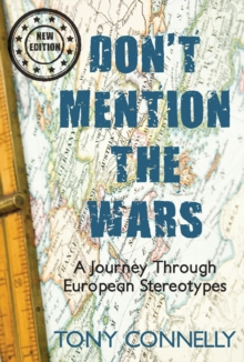 Don't Mention the Wars : A Journey Through European Stereotypes, Paperback / softback Book