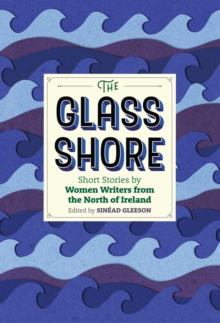 The Glass Shore : Stories by Women Writers from the North of Ireland, EPUB eBook