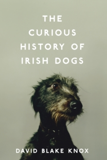 The Curious History of Irish Dogs, Hardback Book