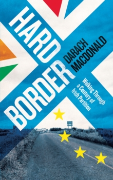 Hard Border : Walking through a Century of Partition, Paperback / softback Book