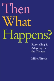 Then What Happens? : Storytelling and Adapting for the Theatre, Paperback Book