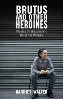 Brutus and Other Heroines : Playing Shakespeare's Roles for Women, Paperback Book