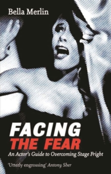 Facing the Fear : An Actor's Guide to Overcoming Stage Fright, Paperback / softback Book