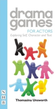 Drama Games for Actors : Exploring Self, Character and Text, Paperback / softback Book
