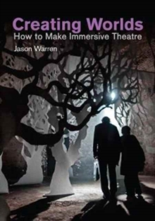 Creating Worlds : How to Make Immersive Theatre, Paperback Book