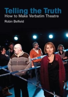Telling the Truth : How to Make Verbatim Theatre, Paperback Book