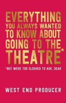 Everything You Always Wanted to Know About Going to the Theatre (But Were Too Sloshed To Ask, Dear), Paperback Book