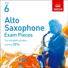 Alto Saxophone Exam Pieces 2014 2 CDs, ABRSM Grade 6 : The complete syllabus starting 2014, CD-Audio Book
