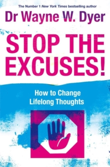 Stop The Excuses! : How To Change Lifelong Thoughts, Paperback Book
