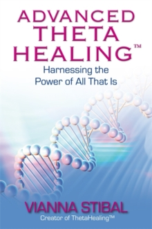 Advanced ThetaHealing (R) : Harnessing the Power of All That Is, Paperback / softback Book