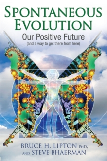 Spontaneous Evolution : Our Positive Future and a Way to Get There from Here, Paperback / softback Book