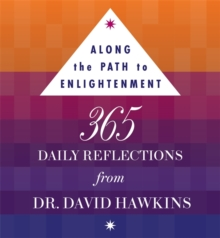 Along the Path to Enlightenment : 365 Daily Reflections from Dr David R. Hawkins PhD, Paperback Book