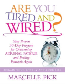 Are You Tired and Wired? : Your Proven 30-day Program for Overcoming Adrenal Fatigue and Feeling Fantastic Again, Paperback / softback Book