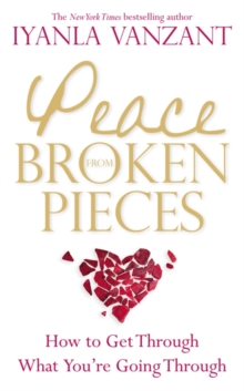 Peace from Broken Pieces : How to Get Through What You're Going Through, Paperback Book