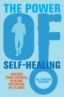 The Power of Self-Healing : Unlock Your Natural Healing Potential in 21 Days, Paperback / softback Book