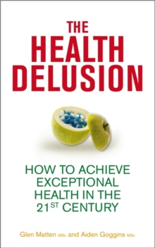 The Health Delusion : How to Achieve Exceptional Health in the 21st Century, Paperback Book
