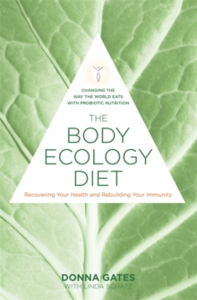 The Body Ecology Diet : Recovering Your Health and Rebuilding Your Immunity, Paperback / softback Book