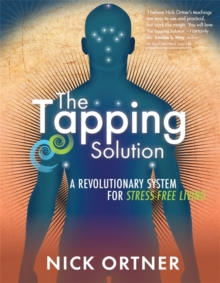 The Tapping Solution : A Revolutionary System for Stress-Free Living, Paperback Book