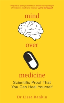 Mind Over Medicine : Scientific Proof That You Can Heal Yourself, Paperback Book