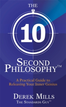 The 10-Second Philosophy (R) : A Practical Guide to Releasing Your Inner Genius, Paperback / softback Book