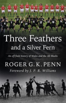 Three Feathers and a Silver Fern - An Off-Field History of the 'Wales-All Blacks Fixtures', Paperback / softback Book
